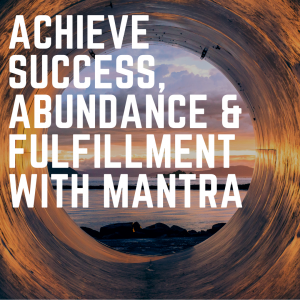 achieve success abundance and fulfillment with mantra